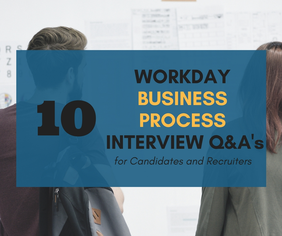 10 Workday Business Process Interview Questions for Candidates and Recruiters