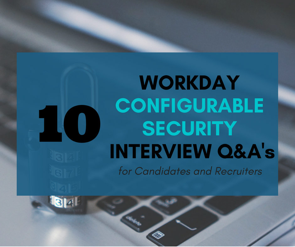 10 Workday Configurable Security Interview Questions for Candidates and Recruiters